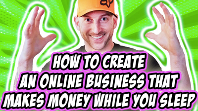 How To Create An Online Business That Makes Money While You Sleep